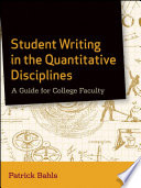 Student writing in the quantitative disciplines : a guide for college faculty /