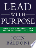 Lead with purpose giving your organization a reason to believe in itself /