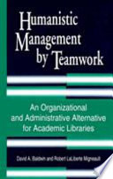 Humanistic management by teamwork : an organizational and administrative alternative for academic libraries /