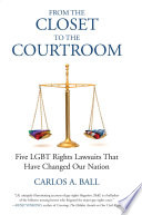 From the closet to the courtroom five LGBT rights lawsuits that have changed our nation /