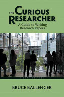 The curious researcher : a guide to writing research papers /