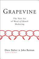 Grapevine : the new art of word-of-mouth marketing /