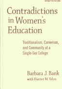 Contradictions in women's education : traditionalism, careerism, and community at a single-sex college /