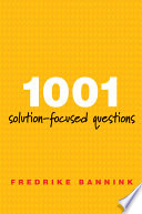 1001 solution-focused questions : handbook for solution-focused interviewing /