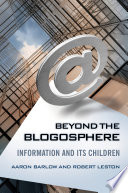 Beyond the blogosphere : information and its children /