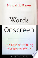 Words onscreen : the fate of reading in a digital world /