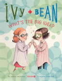 Ivy + Bean : what's the big idea? /