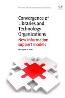 Convergence of libraries and technology organizations : new information support models /