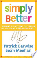 Simply better : winning and keeping customers by delivering what matters most /