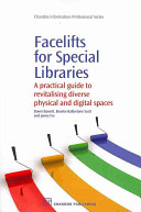 Facelifts for special libraries : a practical guide for revitalising diverse physical and digital spaces /