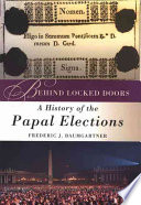 Behind locked doors : a history of the Papal elections /