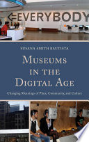 Museums in the digital age : changing meanings of place, community, and culture /