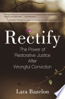 Rectify : the power of restorative justice after wrongful conviction /