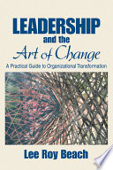 Leadership and the art of change : a practical guide to organizational transformation /