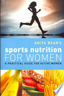 Anita Bean's sports nutrition for women /