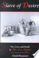 Slave of desire : sex, love, and death in The 1001 nights /