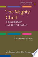 The mighty child : time and power in children's literature /
