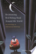 Revisioning Red Riding Hood around the world : an anthology of international retellings /