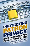 Protecting patron privacy : safe practices for public computers /