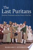 The last Puritans : mainline Protestants and the power of the past /