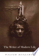 The writer of modern life : essays on Charles Baudelaire / Walter Benjamin ; edited by Michael W. Jennings ; translated by Howard Eiland [and others].