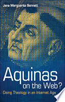 Aquinas on the Web? : doing theology in an Internet age /