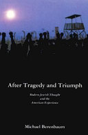 After tragedy and triumph : essays in modern Jewish thought and the American experience /