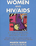 Women and HIV/AIDS : an international resource book : information, action, and resources on women and HIV/AIDS, reproductive health, and sexual relationships /
