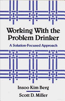 Working with the problem drinker : a solution-focused approach /