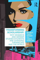 Transforming scholarship : why women's and gender studies students are changing themselves and the world /