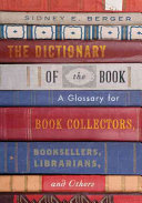 The dictionary of the book : a glossary for book collectors, booksellers, librarians, and others /