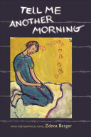 Tell me another morning : an autobiographical novel / by Zdena Berger ; with an afterword by the author.