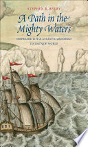 A path in the mighty waters : shipboard life and Atlantic crossings to the New World /