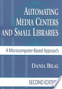 Automating media centers and small libraries : a microcomputer-based approach /