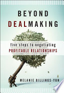 Beyond dealmaking : five steps to negotiating profitable relationships /