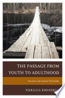 The passage from youth to adulthood : narrative and cultural thresholds /