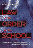 Law and order and school : daily life in an educational program for juvenile delinquents /