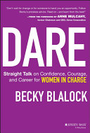 Dare : straight talk on confidence, courage, and career for women in charge /