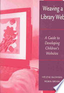 Weaving a library Web : a guide to developing children's websites /