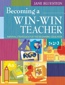 Becoming a win-win teacher : survival strategies for the beginning educator /