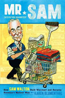 Mr. Sam : how Sam Walton built Wal-Mart and became America's richest man /
