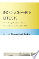 Inconceivable Effects Ethics through Twentieth-Century German Literature, Thought, and Film /