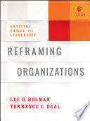 Reframing organizations : artistry, choice and leadership /