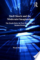 Shell shock and the modernist imagination : the death drive in post-World War I British fiction /
