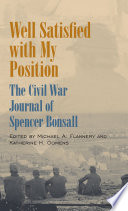 Well satisfied with my position : the Civil War journal of Spencer Bonsall /