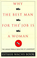 Why the best man for the job is a woman : the unique female qualities of leadership /