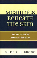 Meanings beneath the skin : the evolution of African-Americans /