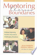 Mentoring across boundaries : helping beginning teachers succeed in challenging situations /