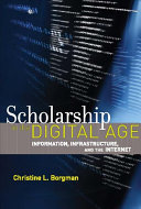 Scholarship in the digital age : information, infrastructure, and the Internet /
