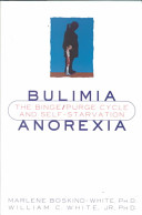Bulimia/anorexia : the binge/purge cycle and self-starvation /